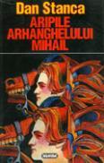 Aripile Arhanghelului Mihail - Dan Stanca
