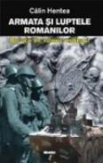 Armata Si Luptele Romanilor - Calin Hentea