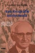 Autobiografie intelectuala - Friedrich Von Hayek