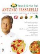 Bucataria Lui Antonio Passarelli - Antonio Passarelli