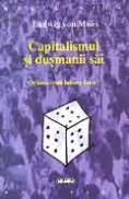 Capitalismul si dusmanii sai - Ludwig Von Mises