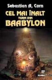 Cel Mai Inalt Turn Din Baabylon - Sebastian A. Corn