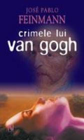 Crimele Lui Van Gogh - Jose Pablo Feinmann