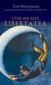 Cum Am Ales Libertatea. Mic Tratat Pentru O Viata Fara Griji - Tom Hodgkinson