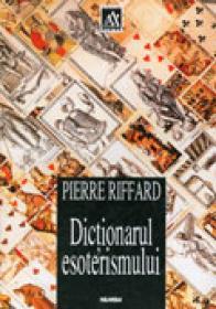 Dictionarul esoterismului - Pierre Riffard