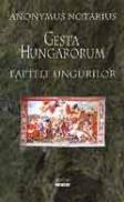 Gesta Hungarorum - Faptele ungurilor - Anonymus Notarius