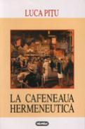 La cafeneaua hermeneutica - Luca Pitu