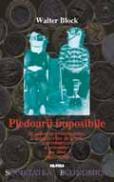Pledoarii imposibile - Walter Block