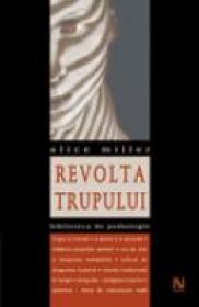 Revolta Trupului - Alice Miller