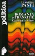 Romania in tranzitie. Caderea in viitor - Vladimir Pasti