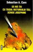 Sa ma tai cu taisul bisturiului tau, scrise Josephine - Sebastian A. Corn