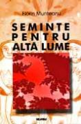 Seminte pentru alta lume - Florin Munteanu