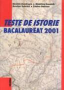 Teste De Istorie - Bacalaureat 2001 - Nicoleta Dumitrescu/Madalina Trandafir/Aurelian Tudorica/Cristina Doicescu