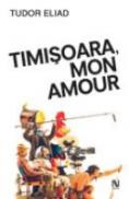 Timisoara, Mon Amour - Tudor Eliad