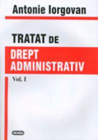 Tratat de Drept Administrativ - Antonie Iorgovan