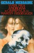 Viata Mea Amoroasa Si Criminala Cu Martin Heidegger - Gerald Messadie