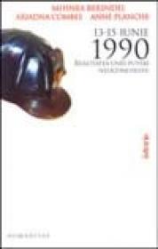 13-15 Iunie 1990. Realitatea unei puteri neocomuniste - Berindei Mihnea ; Combes Ariadna ; Planche Anne