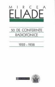 50 de conferinte radiofonice - Eliade Mircea