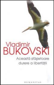 Aceasta sfasietoare durere a libertatii - Bukovski Vladimir