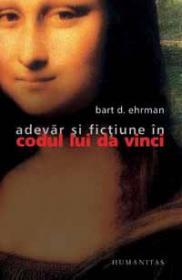 "Adevar si fictiune in ""Codul lui Da Vinci"" - Ehrman Bart D."