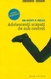 Adolescenti scapati de sub control - Sells Scott P. (Dr)