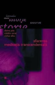 Afacerea Meditatia Transcendentala - Jela Doina; Strat Catalin; Albu Mihai