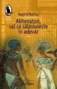 Akhenaton, cel ce salasuieste in adevar - Mahfuz Naghib
