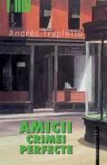 Amicii crimei perfecte - Trapiello Andres
