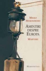 Amintiri despre Europa. Marturii - Heikinheimo Mikko