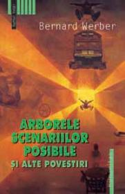 Arborele scenariilor posibile si alte povestiri - Werber Bernard