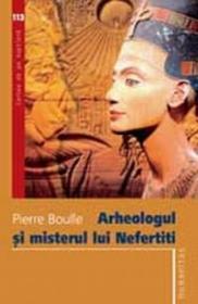 Arheologul si misterul lui Nefertiti - Boulle Pierre