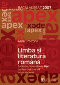 Bacalaureat 2007. Limba si literatura romana. Subiecte rezolvate de tip I pentru proba orala. Clasa a XII a - Croitoru Alina