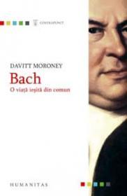 Bach. O viata iesita din comun - Moroney Davitt