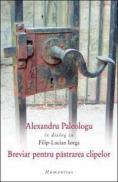 Breviar pentru pastrarea clipelor - Paleologu Alexandru