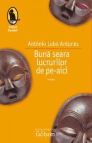 Buna-seara lucrurilor de pe aici - Lobo Antunes Antonio