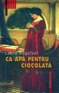 Ca apa pentru ciocolata - Esquivel Laura