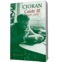 Caiete III. 1969-1972 - Emil Cioran