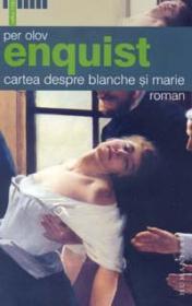 Cartea despre Blanche si Marie - Enquist Per Olov