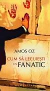 Cum sa lecuiesti un fanatic - Oz Amos