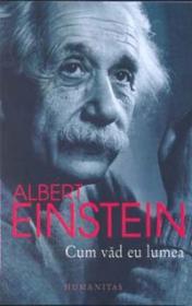 Cum vad eu lumea - Einstein Albert