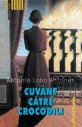 Cuvant catre crocodili - Lobo Antunes Antonio