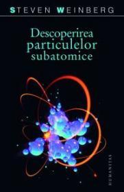 Descoperirea particulelor subatomice - Weinberg Steven