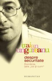 """Despre Securitate. Romania, tara """"ca si cum"""" - Ungureanu Traian"""