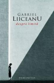 Despre limita - Liiceanu Gabriel