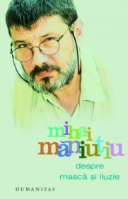 Despre masca si iluzie - Maniutiu Mihai