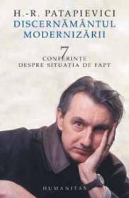 Discernamantul modernizarii. 7 conferinte despre situatia de fapt - Patapievici H.-R.