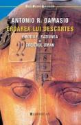 Eroarea lui Descartes. Emotiile, ratiunea si creierul uman - Damasio Antonio R.