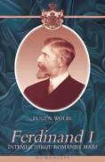 Ferdinand I. Intemeietorul Romaniei Mari - Wolbe Eugen