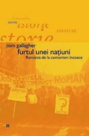 Furtul unei natiuni. Romania de la comunism incoace - Gallagher Tom