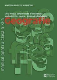 Geografie. Manual pentru clasa a XI -a - Silviu Negut, Mihai Ielenicz, Dan Balteanu, Marius-Cristian Neacsu, Alexandru Barbulescu